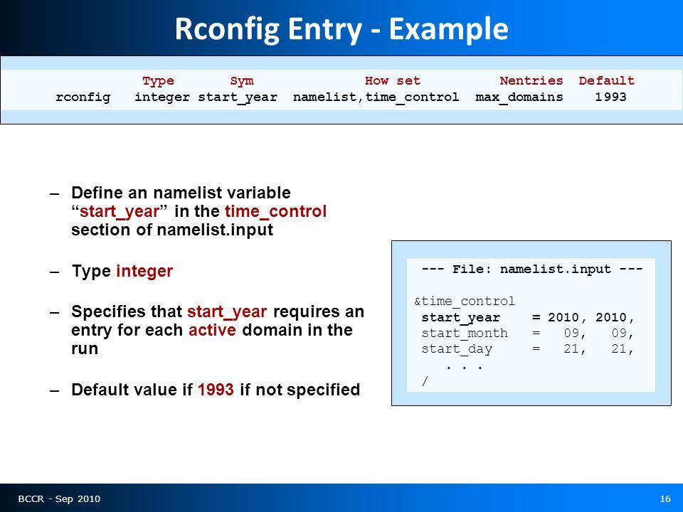 BCCR - Sep 201016 Rconfig Entry - Example Type Sym How set Nentries Default rconfig integer start_year namelist,time_control max_domains 1993 –Define