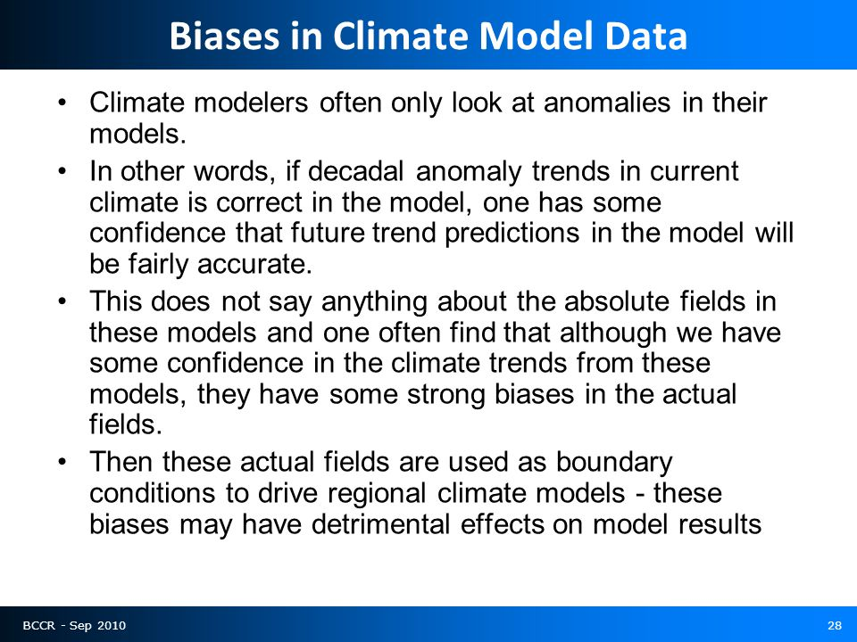 BCCR - Sep 201028 Biases in Climate Model Data Climate modelers often only look at anomalies in their models.