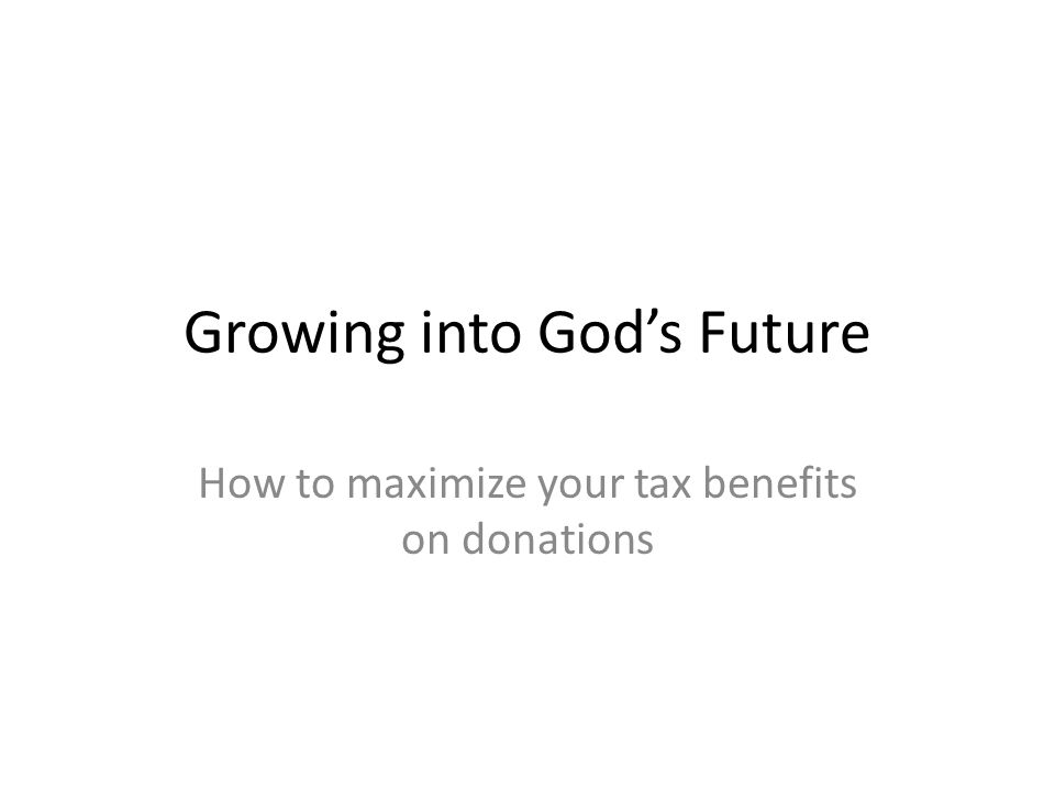 Growing into God's Future How to maximize your tax benefits on donations