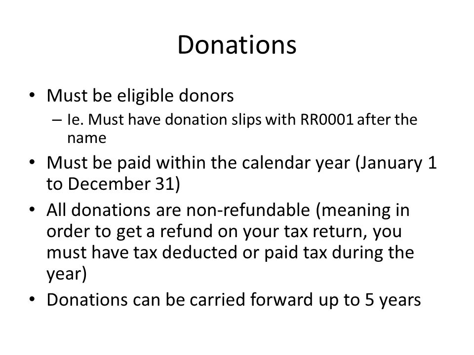 Donations Must be eligible donors – Ie. Must have donation slips with RR0001 after the name Must be paid within the calendar year (January 1 to Decemb