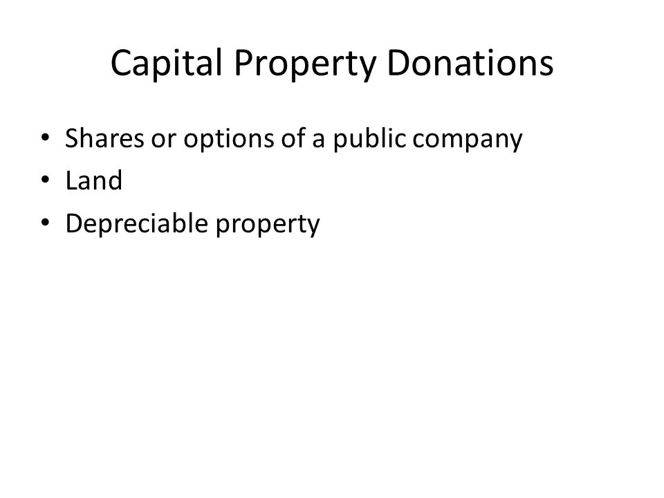 Capital Property Donations Shares or options of a public company Land Depreciable property