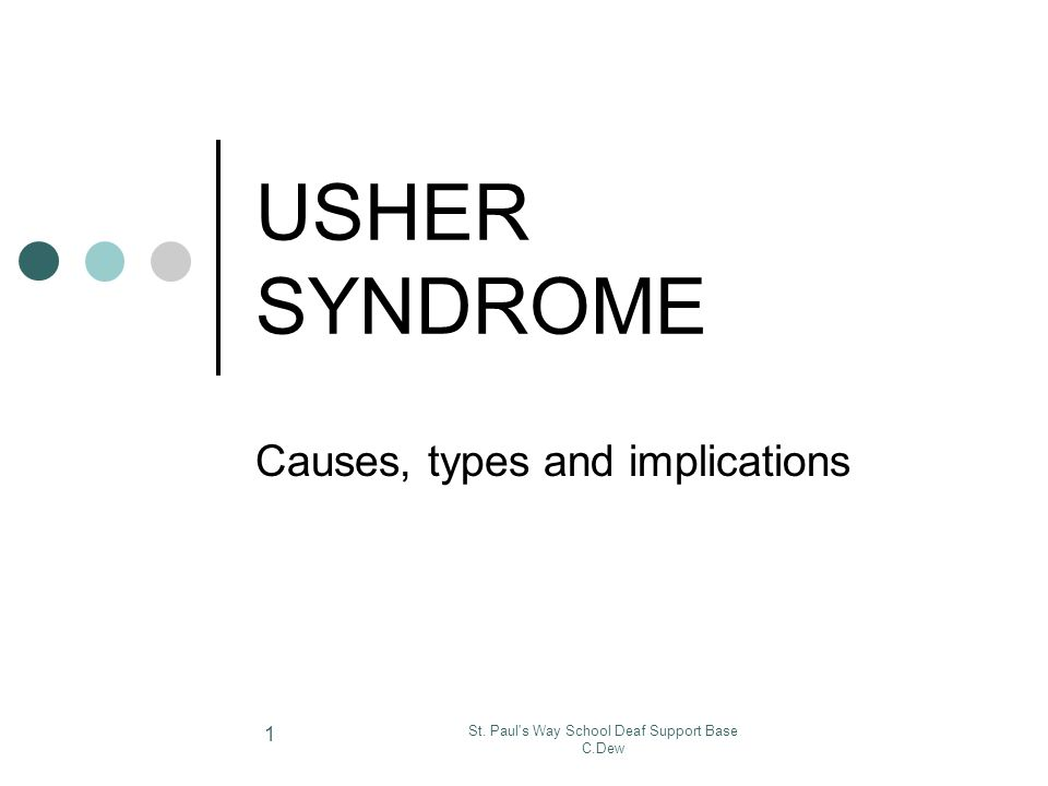 St. Paul's Way School Deaf Support Base C.Dew 1 USHER SYNDROME Causes, types and implications