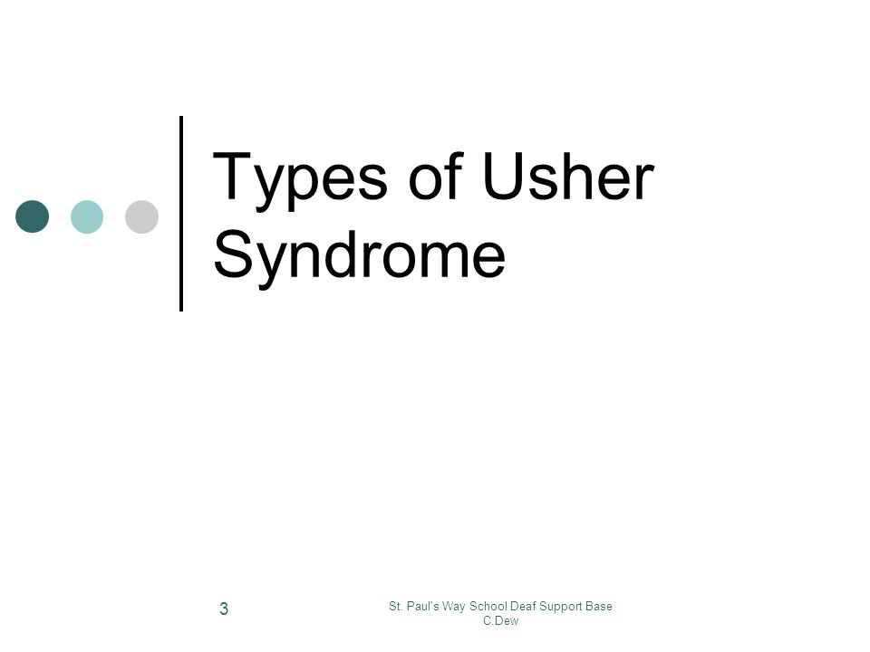 St. Paul's Way School Deaf Support Base C.Dew 3 Types of Usher Syndrome