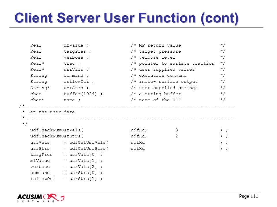 Page 111 Client Server User Function (cont) Real mfValue ; /* MF return value */ Real targPres ; /* target pressure */ Real verbose ; /* verbose level