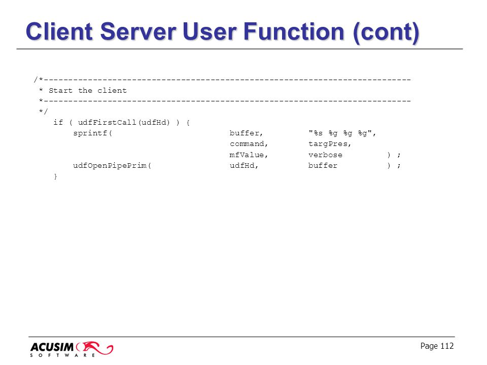 Page 112 Client Server User Function (cont) /*--------------------------------------------------------------------------- * Start the client *--------