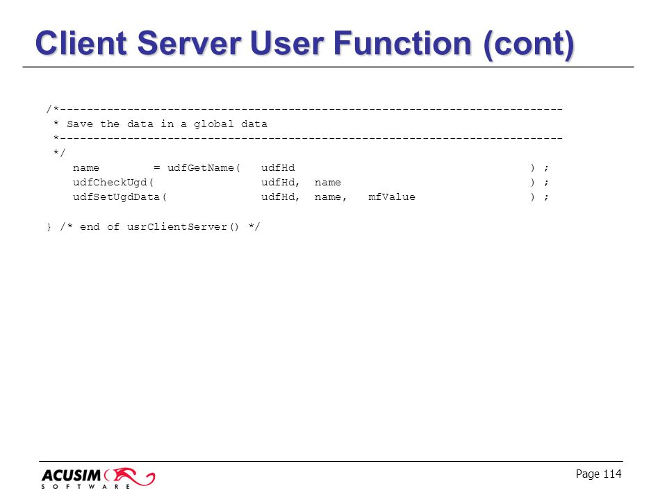 Page 114 Client Server User Function (cont) /*--------------------------------------------------------------------------- * Save the data in a global