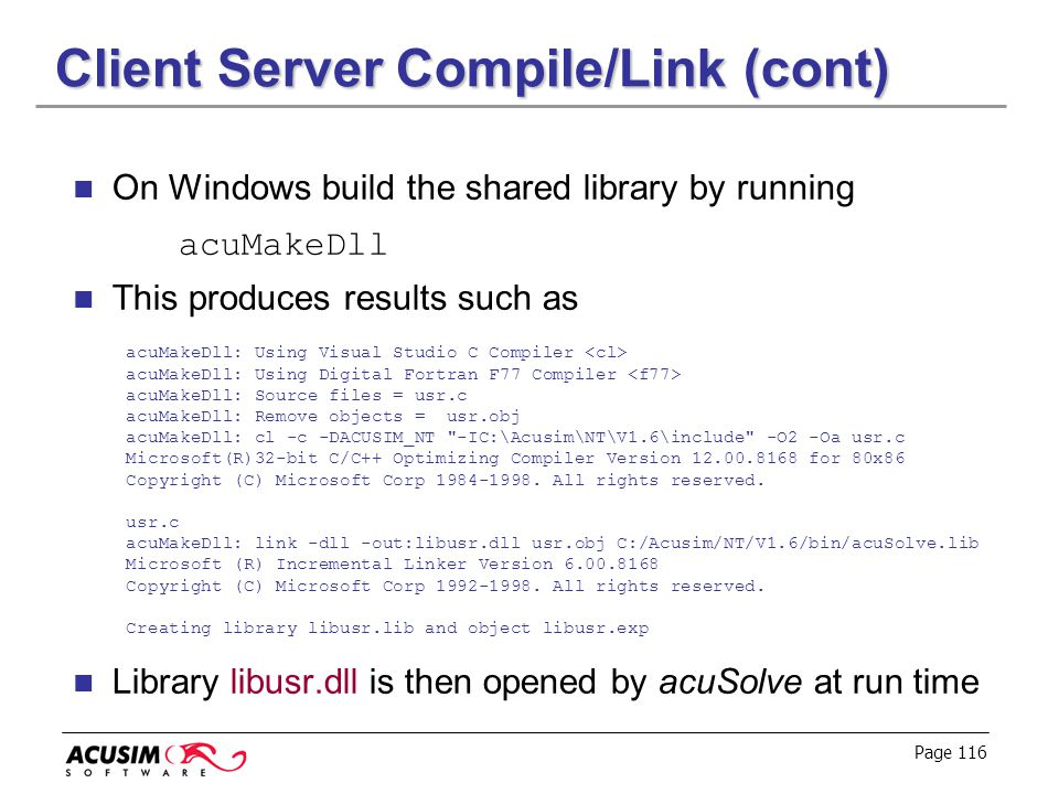 Page 116 Client Server Compile/Link (cont) On Windows build the shared library by running acuMakeDll This produces results such as acuMakeDll: Using V