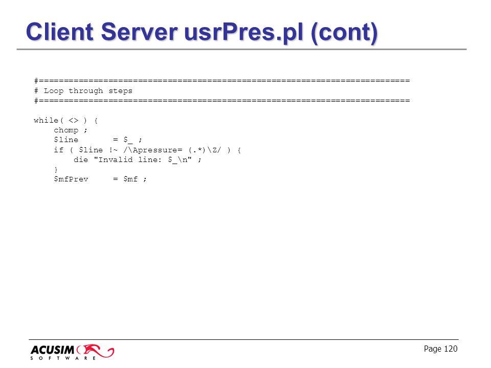 Page 120 Client Server usrPres.pl (cont) #=========================================================================== # Loop through steps #==========
