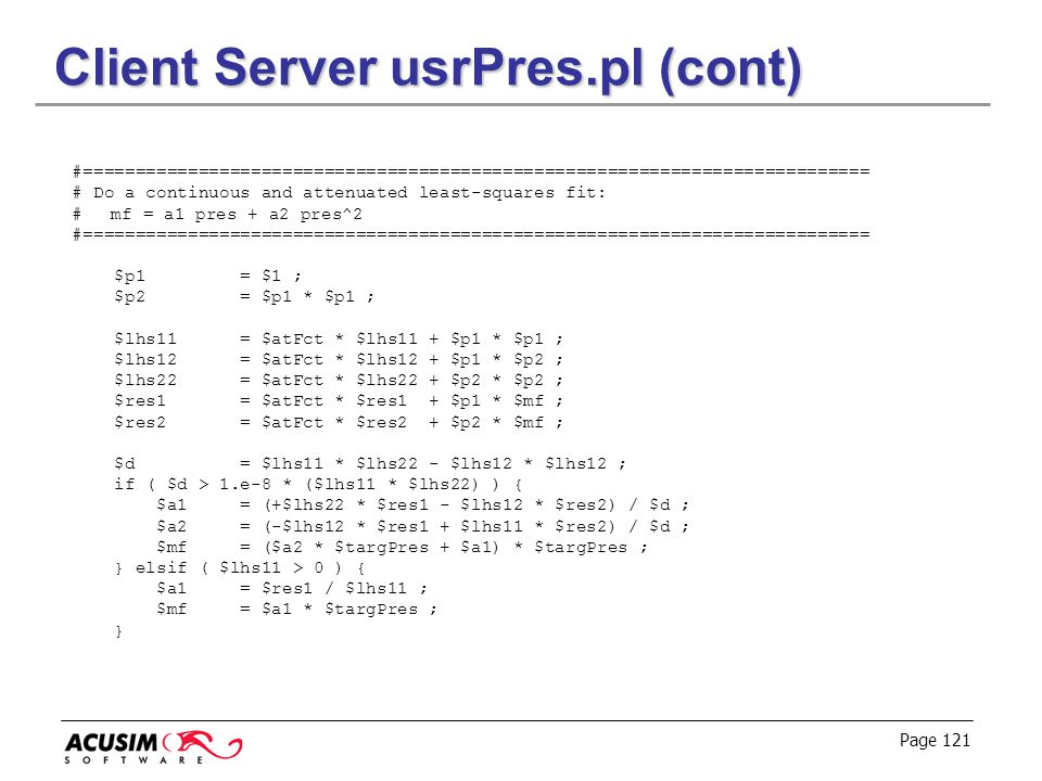 Page 121 Client Server usrPres.pl (cont) #=========================================================================== # Do a continuous and attenuated