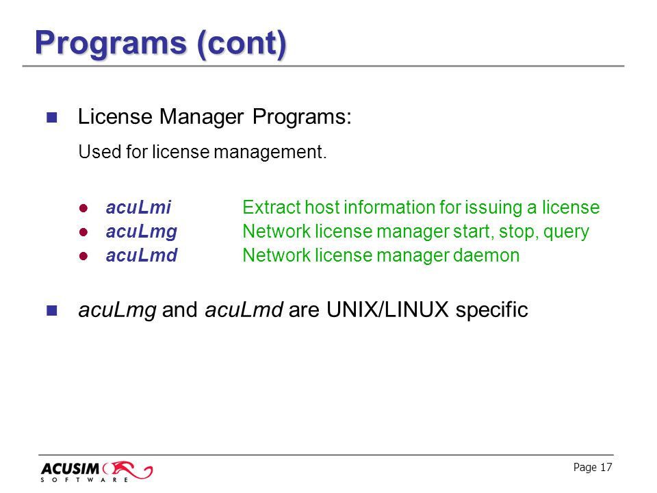 Page 17 Programs (cont) License Manager Programs: Used for license management. acuLmiExtract host information for issuing a license acuLmgNetwork lice