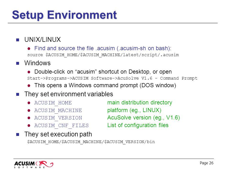 Page 26 Setup Environment UNIX/LINUX Find and source the file.acusim (.acusim-sh on bash): source $ACUSIM_HOME/$ACUSIM_MACHINE/latest/script/.acusim W