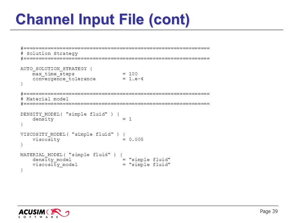 Page 39 Channel Input File (cont) #============================================================== # Solution Strategy #===============================