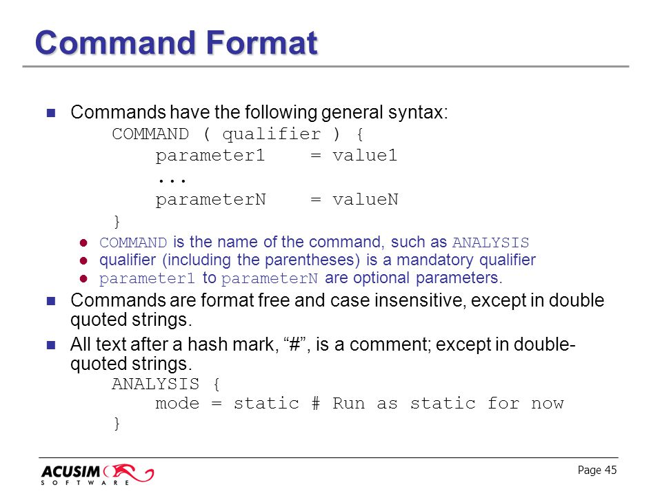 Page 45 Command Format Commands have the following general syntax: COMMAND ( qualifier ) { parameter1= value1... parameterN= valueN } COMMAND is the n