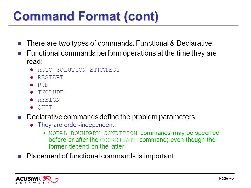 Page 46 Command Format (cont) There are two types of commands: Functional & Declarative Functional commands perform operations at the time they are re
