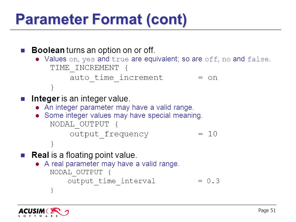 Page 51 Parameter Format (cont) Boolean turns an option on or off. Values on, yes and true are equivalent; so are off, no and false. TIME_INCREMENT {