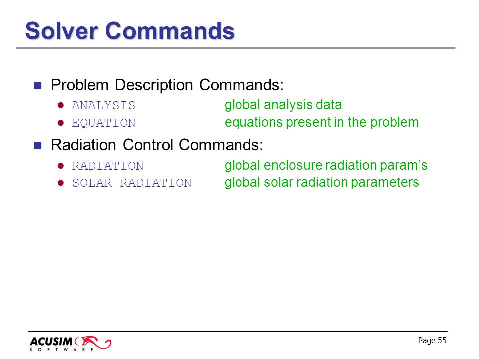 Page 55 Solver Commands Problem Description Commands: ANALYSIS global analysis data EQUATION equations present in the problem Radiation Control Comman