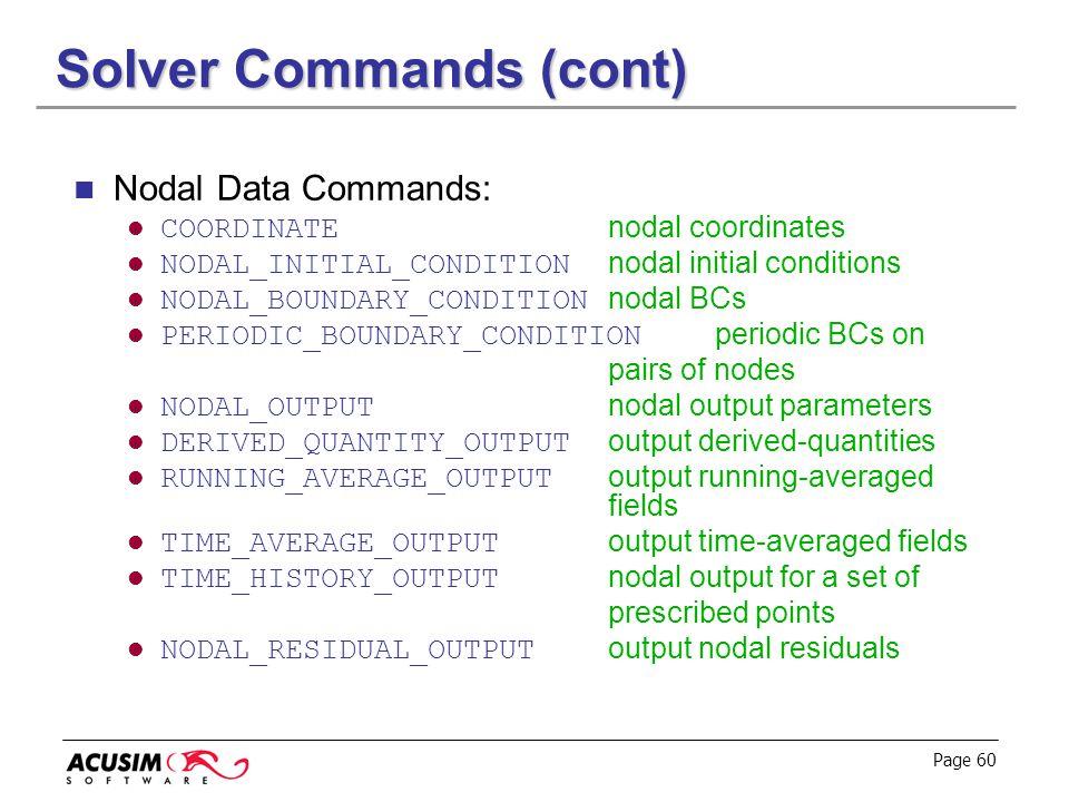Page 60 Solver Commands (cont) Nodal Data Commands: COORDINATE nodal coordinates NODAL_INITIAL_CONDITION nodal initial conditions NODAL_BOUNDARY_CONDI