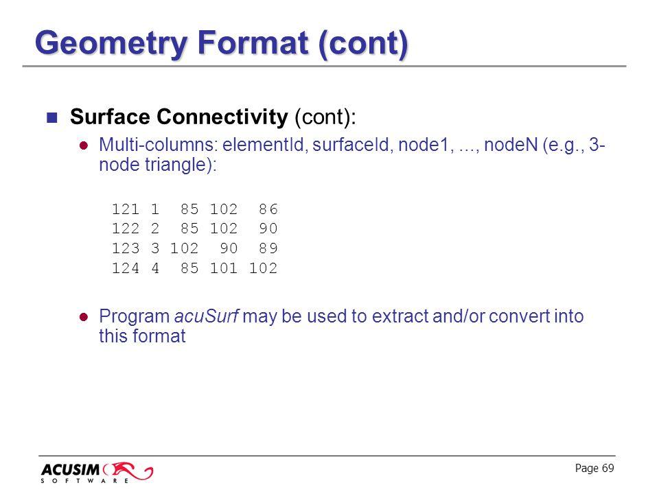 Page 69 Geometry Format (cont) Surface Connectivity (cont): Multi-columns: elementId, surfaceId, node1,..., nodeN (e.g., 3- node triangle): 121 1 85 1