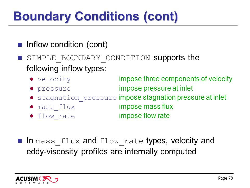 Page 78 Boundary Conditions (cont) Inflow condition (cont) SIMPLE_BOUNDARY_CONDITION supports the following inflow types: velocity impose three compon