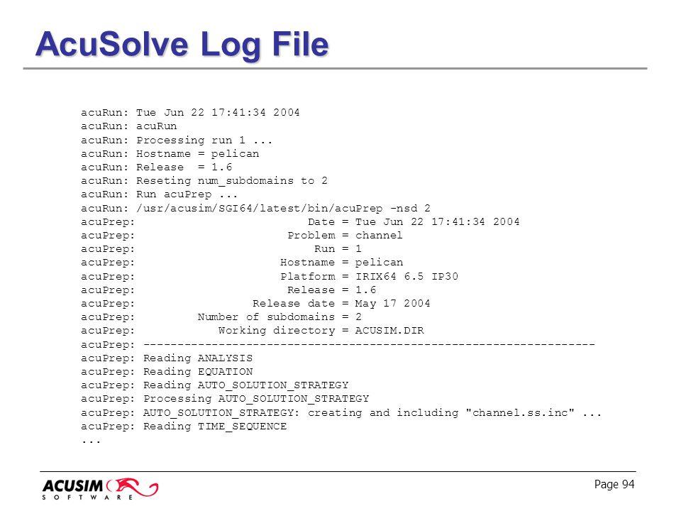 Page 94 AcuSolve Log File acuRun: Tue Jun 22 17:41:34 2004 acuRun: acuRun acuRun: Processing run 1... acuRun: Hostname = pelican acuRun: Release = 1.6