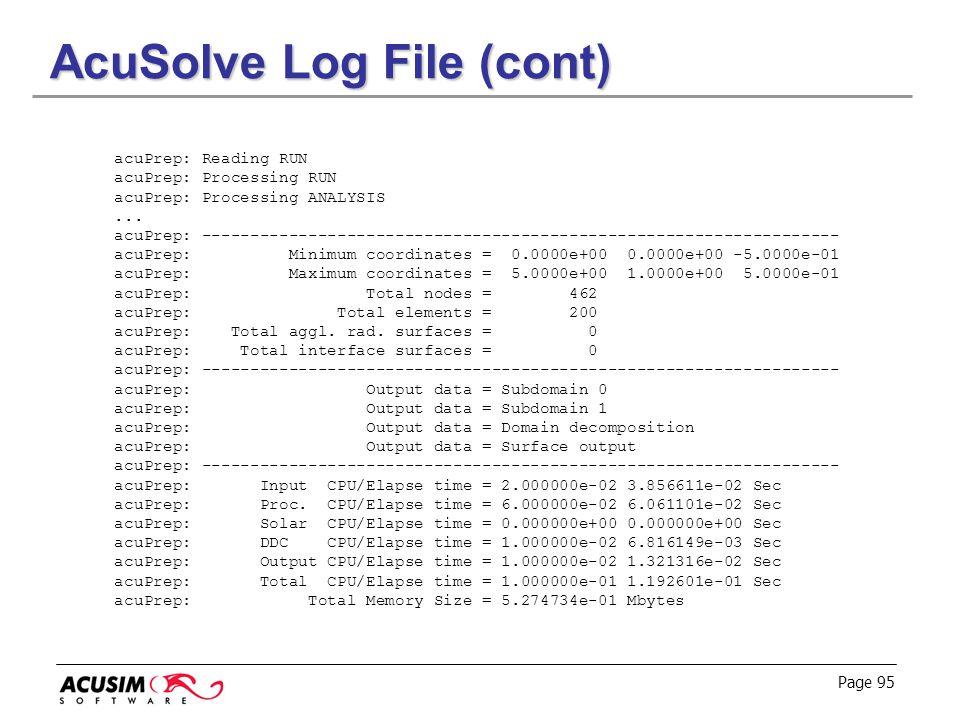 Page 95 AcuSolve Log File (cont) acuPrep: Reading RUN acuPrep: Processing RUN acuPrep: Processing ANALYSIS... acuPrep: -------------------------------