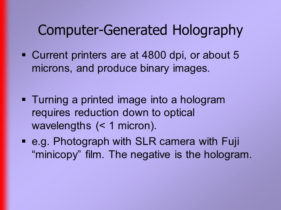 Computer-Generated Holography  Current printers are at 4800 dpi, or about 5 microns, and produce binary images.