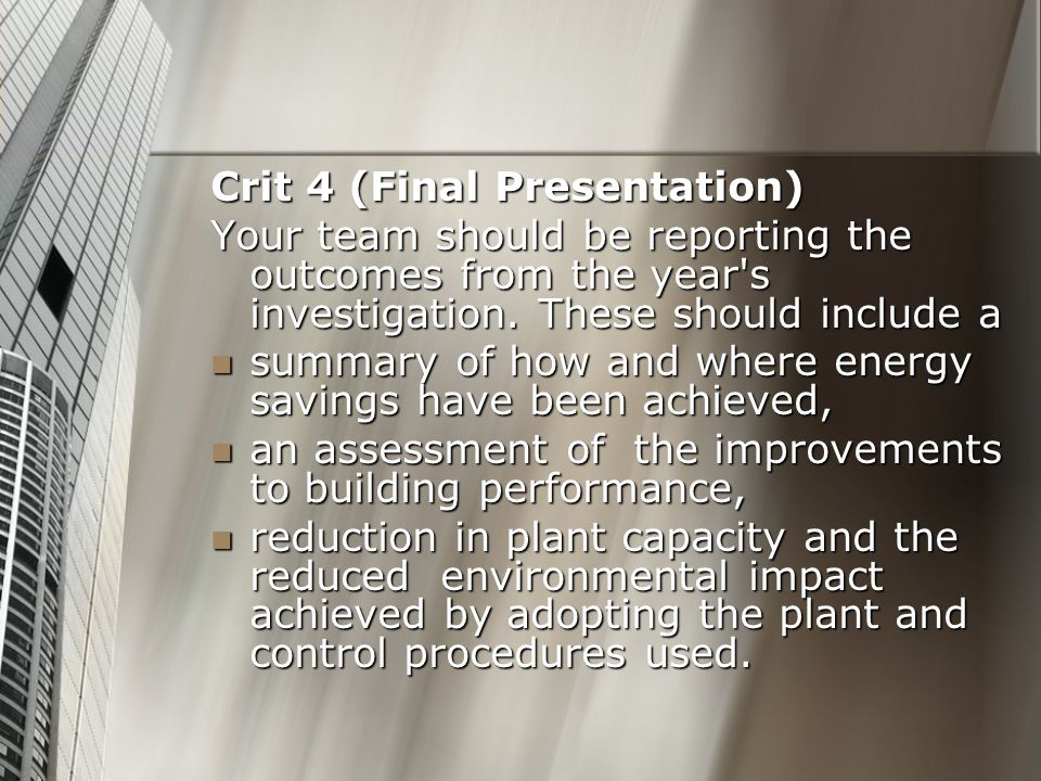 Crit 4 (Final Presentation) Your team should be reporting the outcomes from the year s investigation.