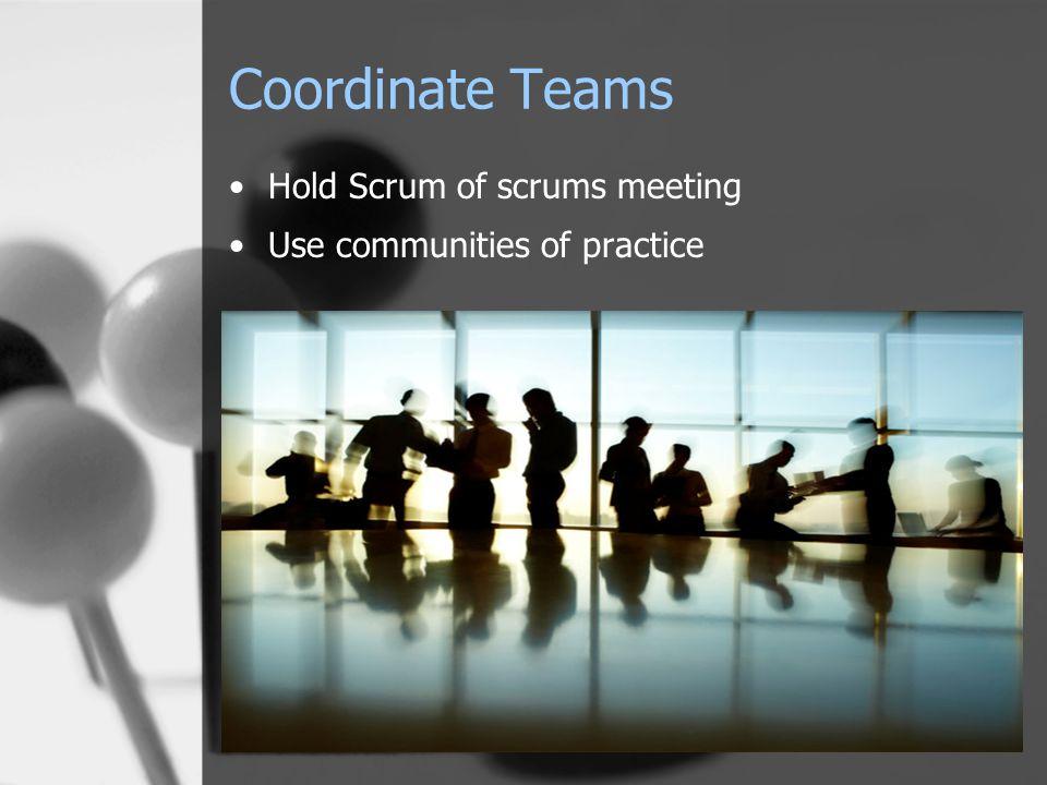 Coordinate Teams Hold Scrum of scrums meeting Use communities of practice