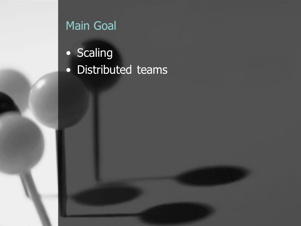 Main Goal Scaling Distributed teams