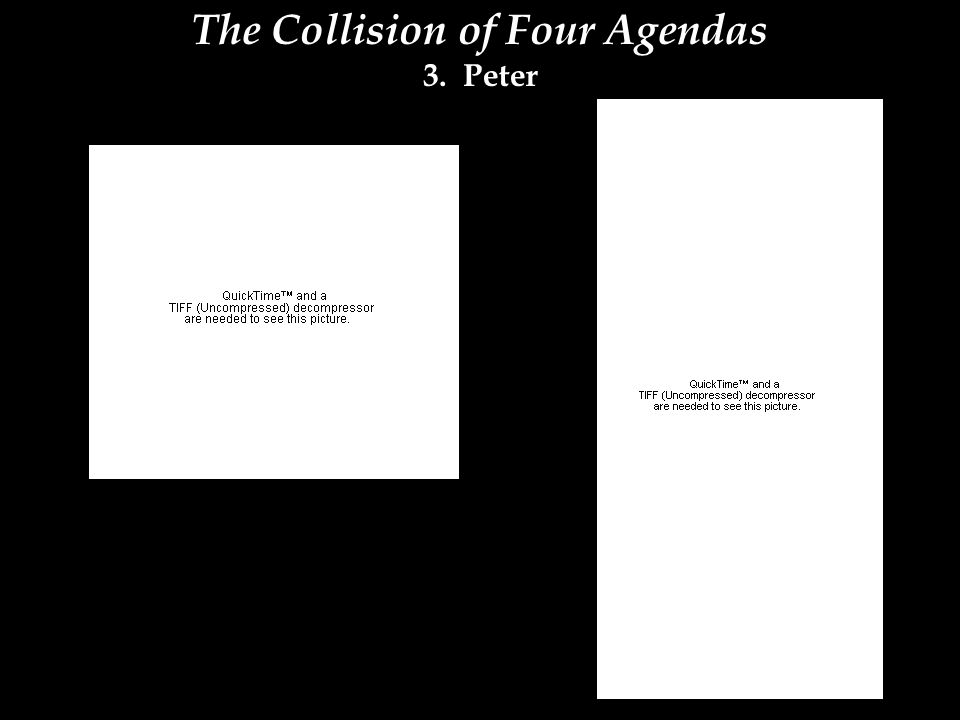 The Collision of Four Agendas 3. Peter