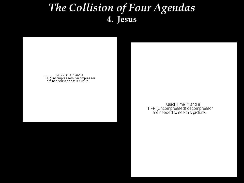 The Collision of Four Agendas 4. Jesus