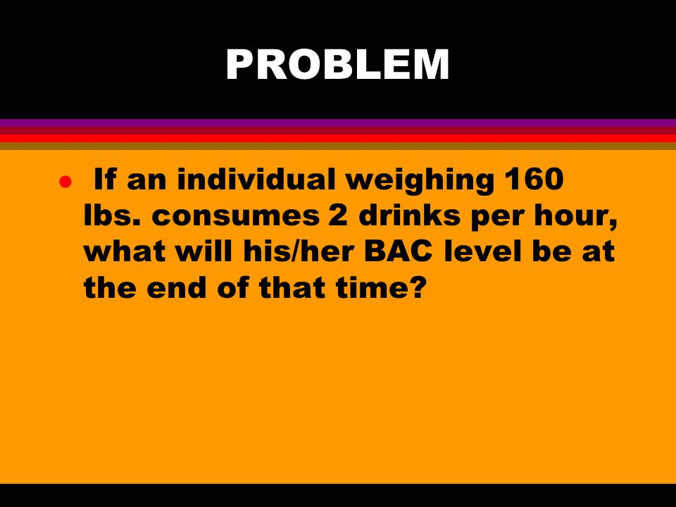 PROBLEM l If an individual weighing 160 lbs.