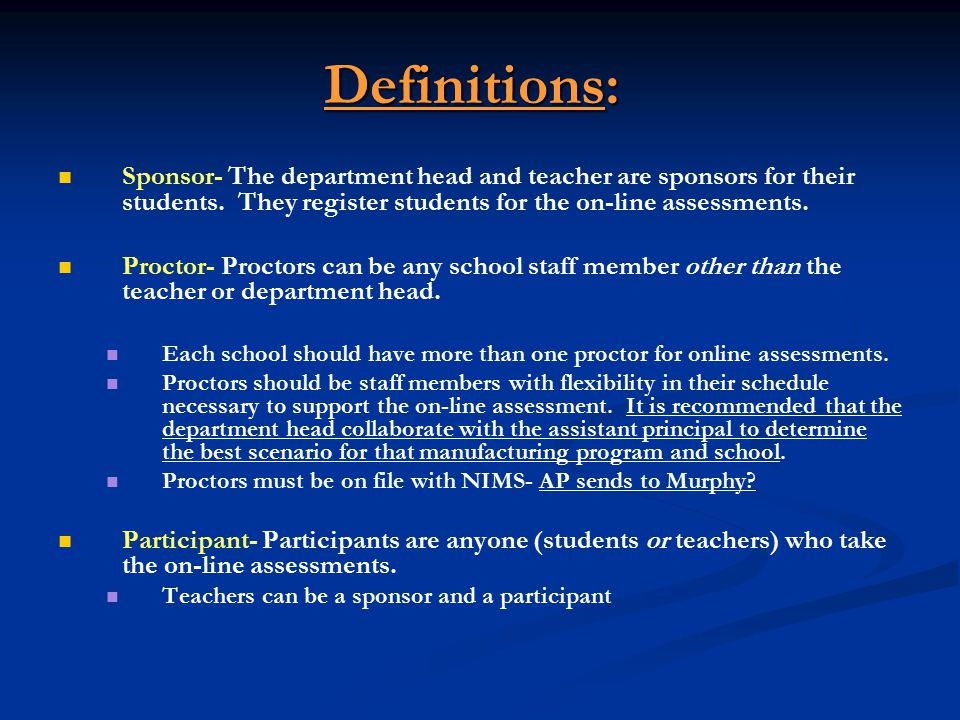 Definitions: Sponsor- The department head and teacher are sponsors for their students.
