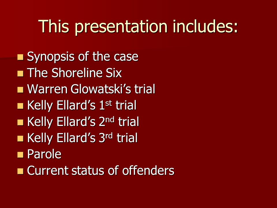 This presentation includes: Synopsis of the case Synopsis of the case The Shoreline Six The Shoreline Six Warren Glowatski's trial Warren Glowatski's