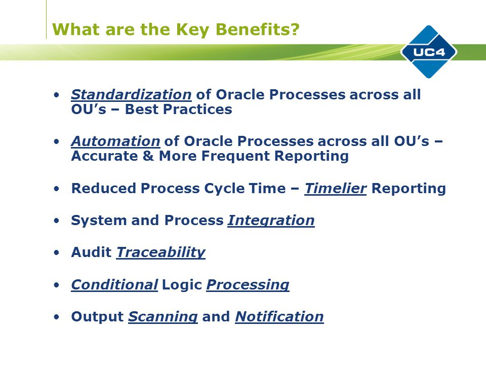 What are the Key Benefits? Standardization of Oracle Processes across all OU's – Best Practices Automation of Oracle Processes across all OU's – Accur