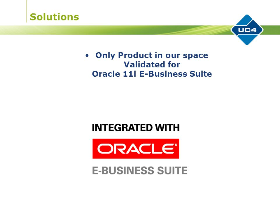 Solutions Only Product in our space Validated for Oracle 11i E-Business Suite