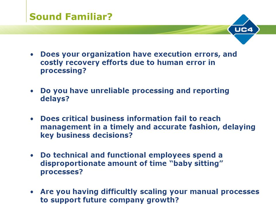 Sound Familiar? Does your organization have execution errors, and costly recovery efforts due to human error in processing? Do you have unreliable pro