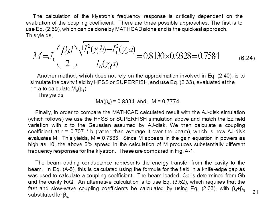 21 The calculation of the klystron's frequency response is critically dependent on the evaluation of the coupling coefficient. There are three possibl