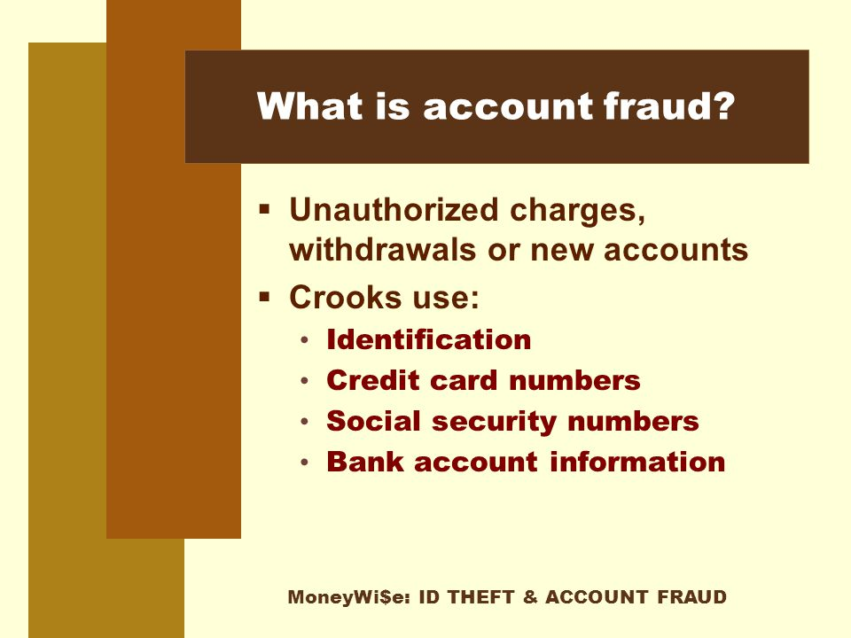 MoneyWi$e: ID THEFT & ACCOUNT FRAUD What is account fraud.