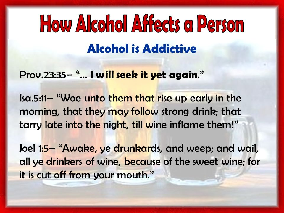 Alcohol is Addictive Prov.23:35– ...