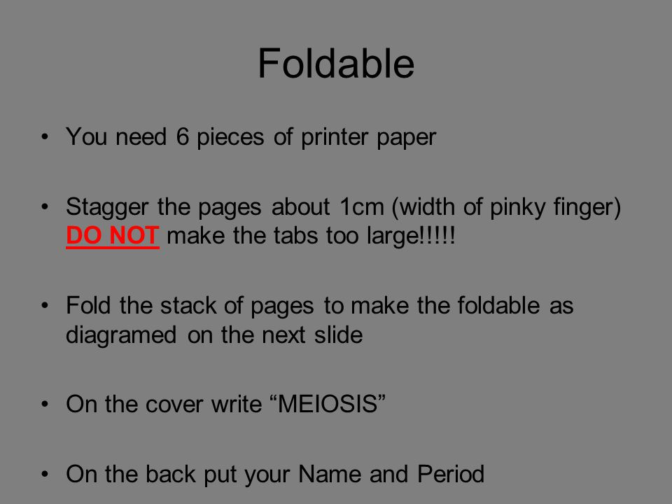 Foldable You need 6 pieces of printer paper Stagger the pages about 1cm (width of pinky finger) DO NOT make the tabs too large!!!!! Fold the stack of