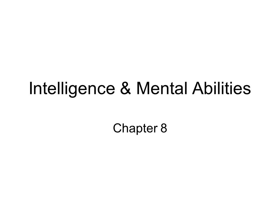 Intelligence & Mental Abilities Chapter 8