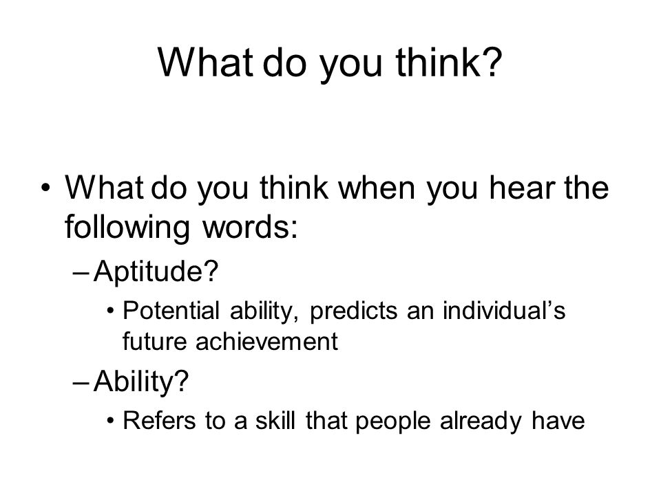 What do you think.What do you think when you hear the following words: –Aptitude.