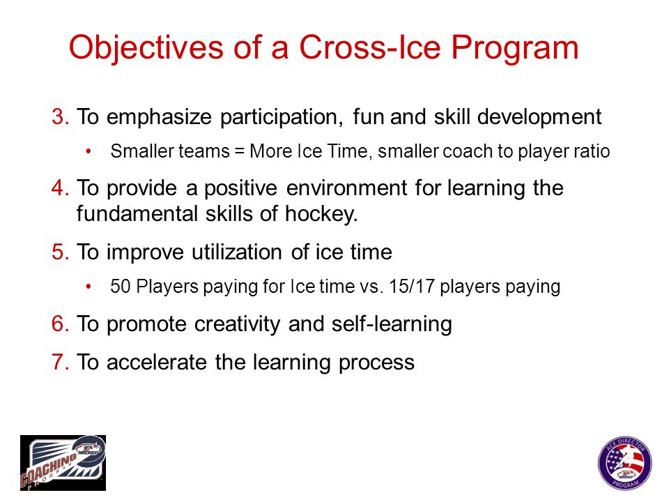 Educate Your Association You must sell the potential benefits of the Cross-Ice Program to the local Association Board of Directors, Coaches, and Parents.