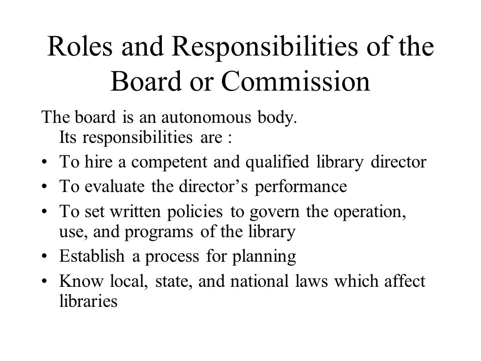 Roles and Responsibilities of the Board or Commission The board is an autonomous body.