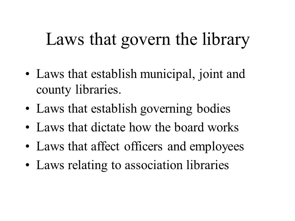 Laws that govern the library Laws that establish municipal, joint and county libraries.