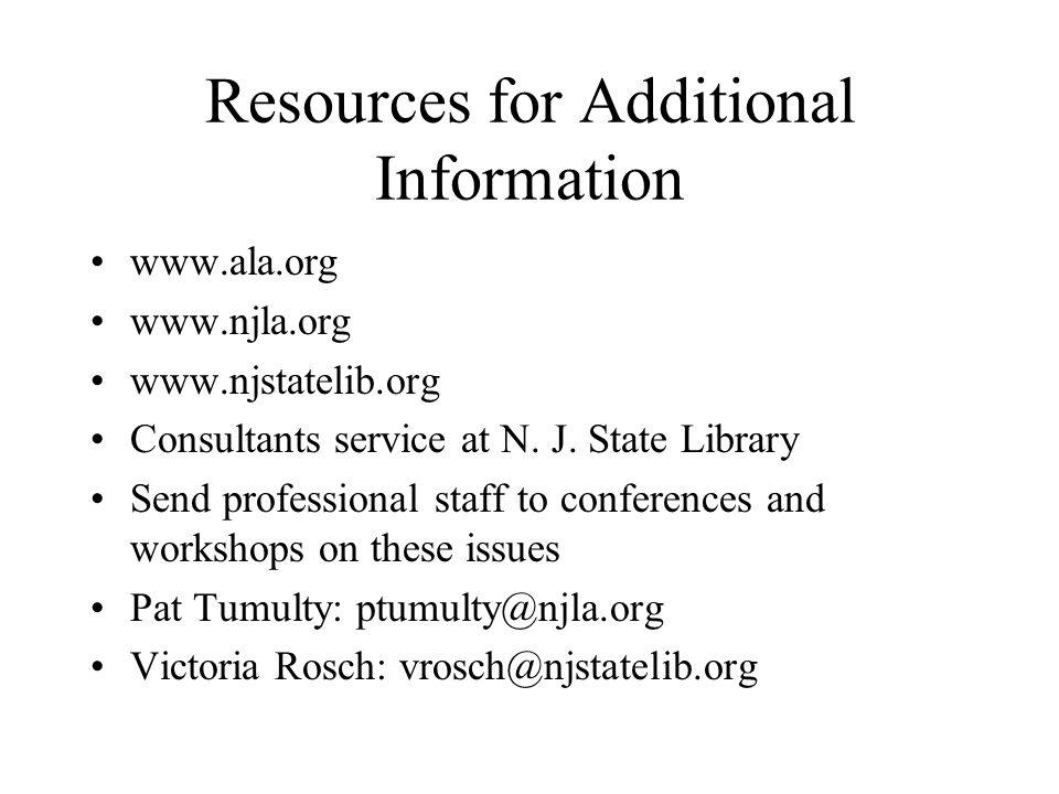 Resources for Additional Information www.ala.org www.njla.org www.njstatelib.org Consultants service at N.