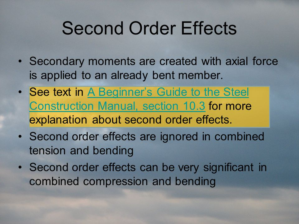 Second Order Effects Secondary moments are created with axial force is applied to an already bent member.