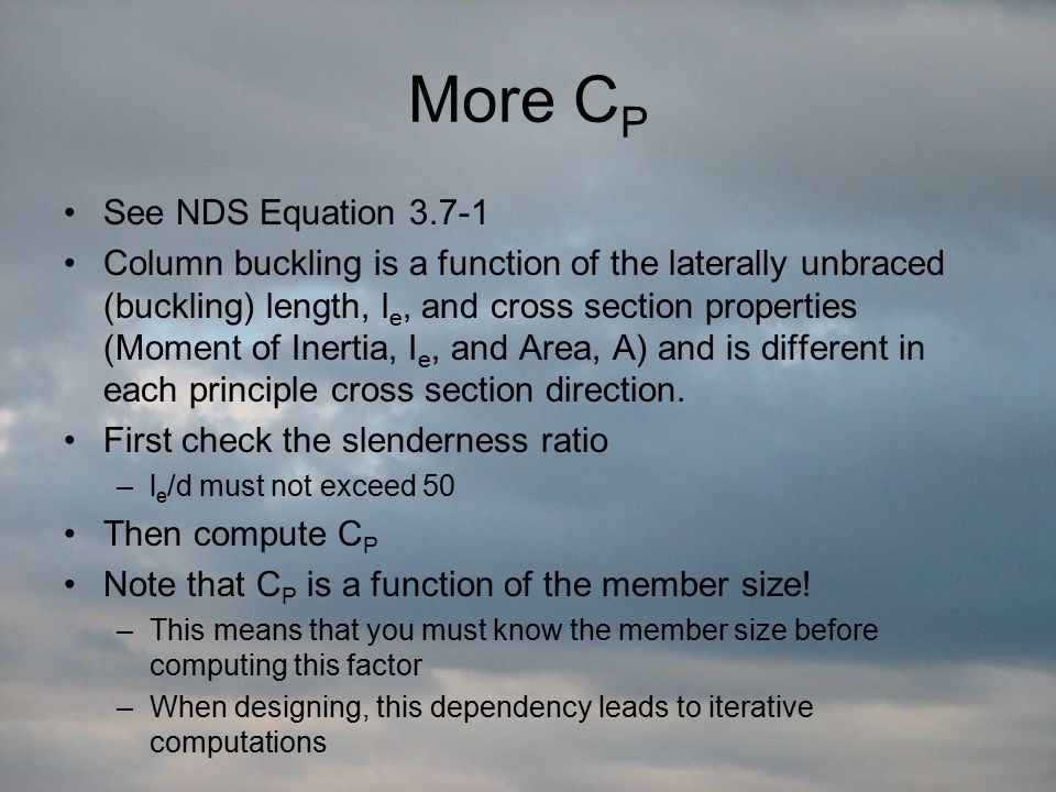 More C P See NDS Equation 3.7-1 Column buckling is a function of the laterally unbraced (buckling) length, l e, and cross section properties (Moment o