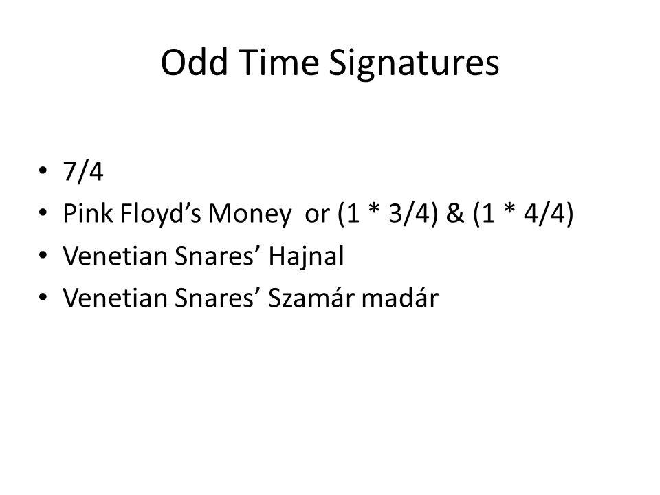 Odd Time Signatures 7/4 Pink Floyd's Money or (1 * 3/4) & (1 * 4/4) Venetian Snares' Hajnal Venetian Snares' Szamár madár